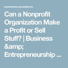 Can a Nonprofit Organization Make a Profit or Sell Stuff? | Business & Entrepreneurship - azcentral.com