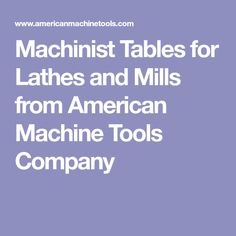 Machinist Tables for Lathes and Mills from American Machine Tools Company