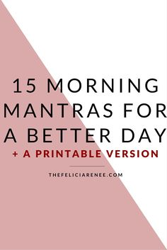 @thefeliciarenee -- 15 morning mantras to make each day a better day & ultimately set yourself up for success! -- find more posts at http://thefeliciarenee.com