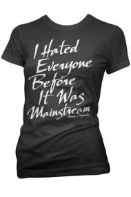 Women's I Hated Everyone Before It Was Mainstream T-Shirt