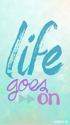 iPhone 6 wallpaper #isabelleae #quote life goes on