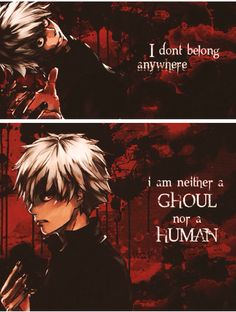 I am what I am and don't question beyond that - Tokyo Ghoul