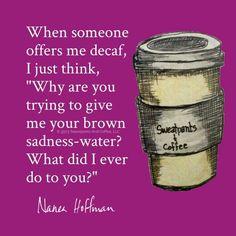Decaf = Brown Sadness Water