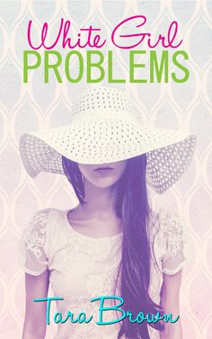 Cover Reveal  White Girl Problems by Tara Brown (Author)  Release date December 20th 2013