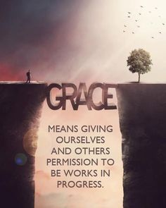 Grace: giving ourselves and others permission to be works in progress