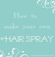 Simple hair spray recipe