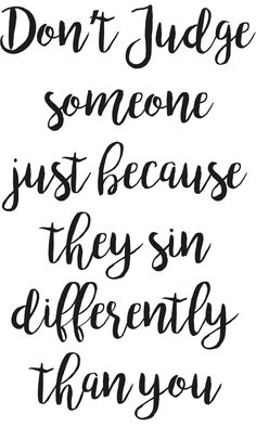 Don't judge someone because they sin differently than you #life #quotes Don't Judge Someone Just Because They Sin Differently Than You Wall Decal, Inspirational wall stickers in gold lettering, Vinyl Decal