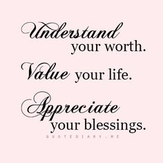 Understand your Worth Value your Life Appreciate your Blessings