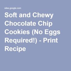 Soft and Chewy Chocolate Chip Cookies (No Eggs Required!) - Print Recipe
