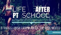 Life After PT School. 8 Things I Wish I Knew About The Real World. (Part 1) | Shanon Fronek, PT, DPT, CSCS, FMSc | LinkedIn