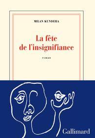 La fête de l'insignifiance - Blanche - GALLIMARD - Site Gallimard
