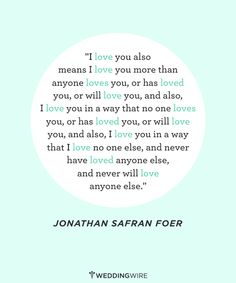 """""""I love you . . . more than anyone else loves you"""" -- Jonathan Safran Foer #LoveQuotes #WeddingVows"""