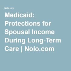 Medicaid: Protections for Spousal Income During Long-Term Care | Nolo.com