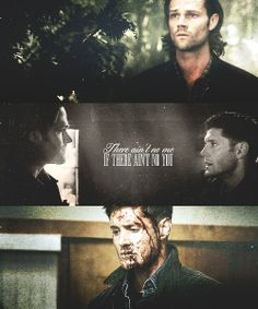 Dean and Sam Winchester ~ there ain't no if there ain't no you