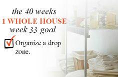 40 Weeks  - 1 Whole House: Week 33 Goal - Organize a Drop Zone | Organize 365