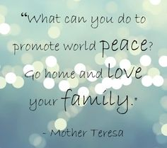 Peace begins at home.