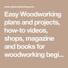 Easy Woodworking plans and projects, how-to videos, shops, magazine and books for woodworking beginners | Startwoodworking.com