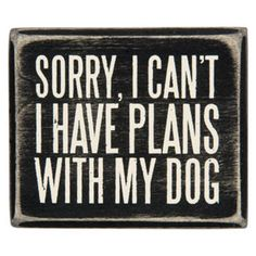 Primitives by Kathy - Plans With My Dog Box Sign