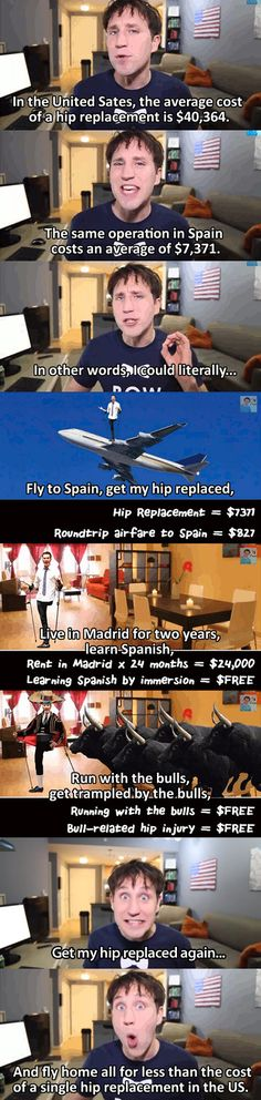 When it's time for me to get a hip replacement - I'm going to Spain for two years.
