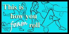 this is how you foam roll