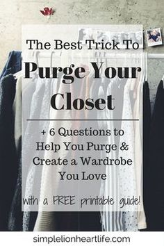 The Best Trick to Purge Your Closet 6 Questions to Help You Purge Decluttering. Minimalism. Capsule wardrobe.