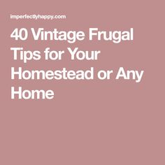 40 Vintage Frugal Tips for Your Homestead or Any Home