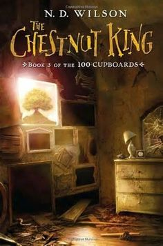The Chestnut King. Book 3 of 100 Cupboards.  By N.D. Wilson.