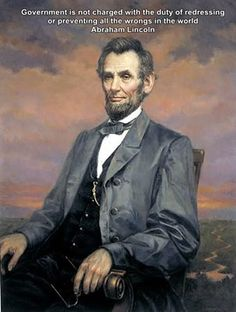 """President Abraham Lincoln - Quotes & Pictures: """"Government is not charged with the duty of redressing or preventing all the wrongs in the world"""""""