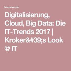 Digitalisierung, Cloud, Big Data: Die IT-Trends 2017   Kroker's Look @ IT