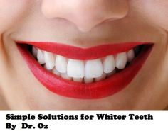 Simple Solutions for Whiter Teeth By. Dr. Oz