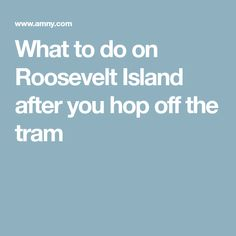What to do on Roosevelt Island after you hop off the tram