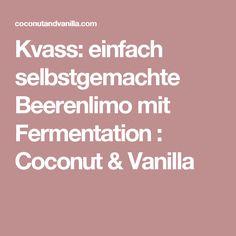 Kvass: einfach selbstgemachte Beerenlimo mit Fermentation : Coconut & Vanilla