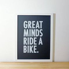 'Great Minds Ride A Bike' or at least I like to think so Bike Ride Quotes, Bicycle Quotes, Cycling Quotes, Cycling Art, Road Cycling, Cycling Bikes, Road Bike, Bike Poster, Cycling Workout