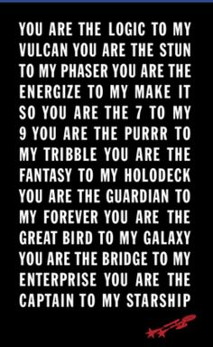 "This is actually insanely  adorable. For the record, if a dude were just to say ""you are the logic to my Vulcan"" I would date him on the spot."