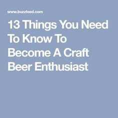 13 Things You Need To Know To Become A Craft Beer Enthusiast