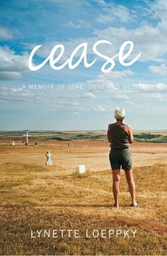 """Cease by Lynette Loeppky -  LOVE IN A TIME OF CRISIS  """"It would be one thing for me to leave, another entirely for her to be taken away.""""  Cease, the tough-and-tender debut memoir from Alberta writer Lynette Loeppky tells the story of a young woman who has decided to leave an eight-year relationship."""