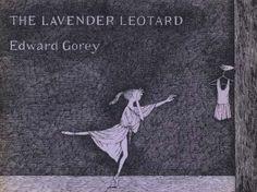 The Lavender Leotard by Edward Gorey Dance Images, Dance Pictures, Ballet Books, Story Poems, Edward Gorey, City Ballet, Ballet Photos, Surreal Art, Leotards