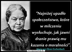 Najniżej upadło społeczeństwo, które... - Marie von Ebner-Eschenbach Weekend Humor, Genius Quotes, Happy Women, Poetry Quotes, Motto, Daily Quotes, Quotations, Psychology, Inspirational Quotes