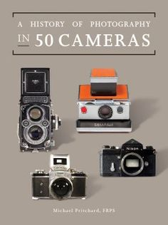 A History of Photography in 50 Cameras by Michael Pritchard, FRPS (771.309 Prit). This explores the 180-year story of the most widely used device ever built. Learn about the Nikon-F, Leica M3-D, Kodak Brownie, Pentax Spotmatic, and more.