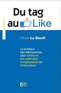 Du tag au Like : la pratique des folksonomies pour améliorer ses méthodes d'organisation de l'information. Olivier le Deuff. Fyp Editions, 2012. Côte : 025.03 DEU