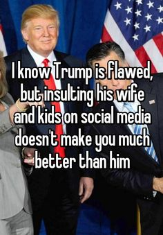 """I know Trump is flawed, but insulting his wife and kids on social media doesn't make you much better than him"""