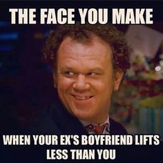 lol i read this as the face you make when your ex boyfriend lifts less than you. coz that is so true, i can out lift him any day lol