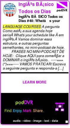 #LANGUAGE #PODCAST  Inglês Básico Todos os Dias    Inglês BÁSICO Todos os Dias #40: What's your schedule like?    LISTEN...  http://podDVR.COM/?c=2bbfd6be-ed6b-59fb-bd46-a5a13ffb57b7