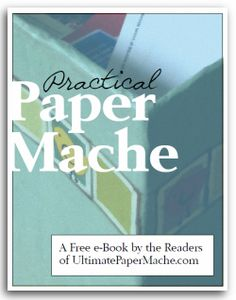 Practical Paper Mache – a Reader-Supported Project ... a free e-book from Jonni Good at ultimatepapermache.com ... 43 pages of paper mache goodness :)