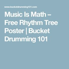 Music Is Math – Free Rhythm Tree Poster | Bucket Drumming 101