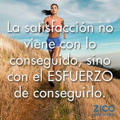 La satisfacción no viene con lo conseguido, sino con el ESFUERZO de conseguirlo #ZICOEsp #Motivación
