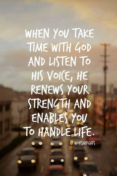time with God renews your strength enables you to handle life. Faith Encouragement Jesus