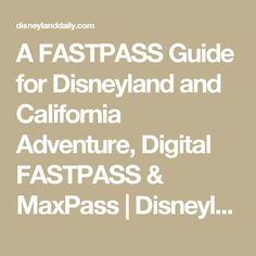 A FASTPASS Guide for Disneyland and California Adventure, Digital FASTPASS & MaxPass | Disneyland Daily