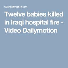 Twelve babies killed in Iraqi hospital fire - Video Dailymotion