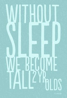 Haha, So true! Get some sleep!